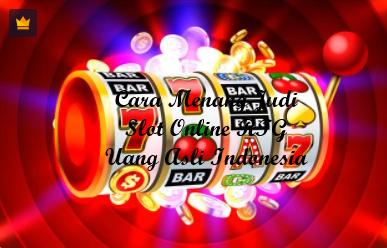 Cara Menang Judi Slot Online RTG Uang Asli Indonesia