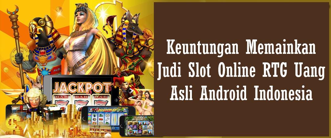 Keuntungan Memainkan Judi Slot Online RTG Uang Asli Android Indonesia